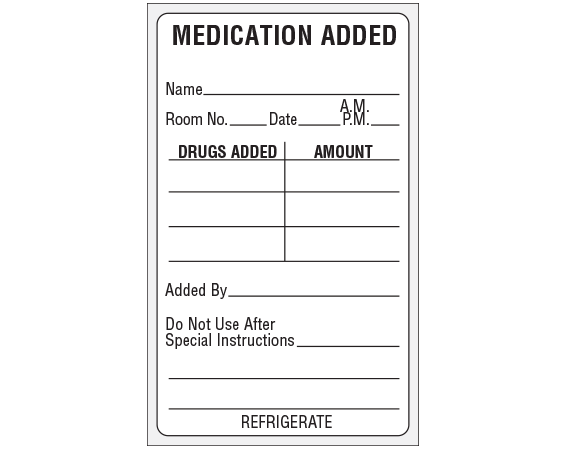 """White 4"""" x 2-1/2"""" Medication Added Identification Labels  - With Imprint: MEDICATION ADDED / NAME____ / ROOM NO.__ DATE__ AM PM__ / DRUGS ADDED AMOUNT / ADDED BY ____ / DO NOT USE AFTER ____ / SPECIAL INSTRUCTIONS ____ / REFRIGERATE"""