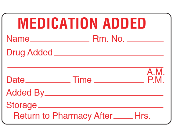 """White 2"""" x 3"""" Medication Added Identification Labels  - With Imprint: MEDICATION ADDED / NAME ____ RM NO.____ / DRUG ADDED ________ / DATE ____ TIME____ AM PM / ADDED BY____ / STORAGE____ / RETURN TO PHARMACY AFTER ____ HRS"""