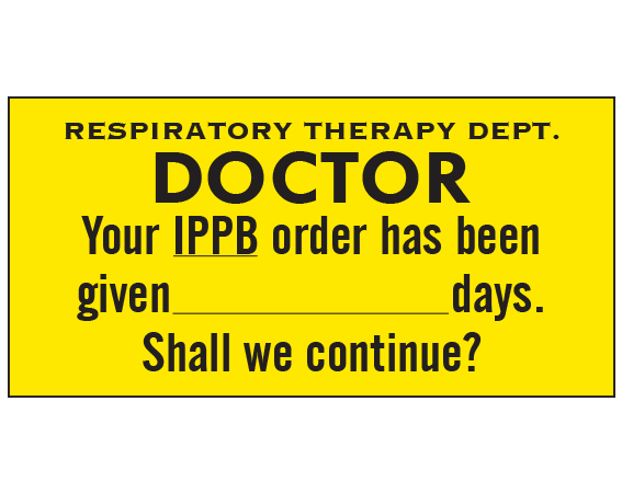 """Yellow 1 """" x 2"""" Miscellaneous Labels for Respiratory Therapy  - With Imprint: RESPIRATORY THERAPY DEPT. / DOCTOR / Your IPPB order has been / given _____ days. / Shall we continue..."""